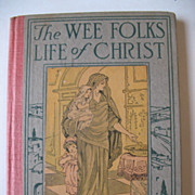 The Wee Folks  Life of Christ Book Circa 1920 Religious Book