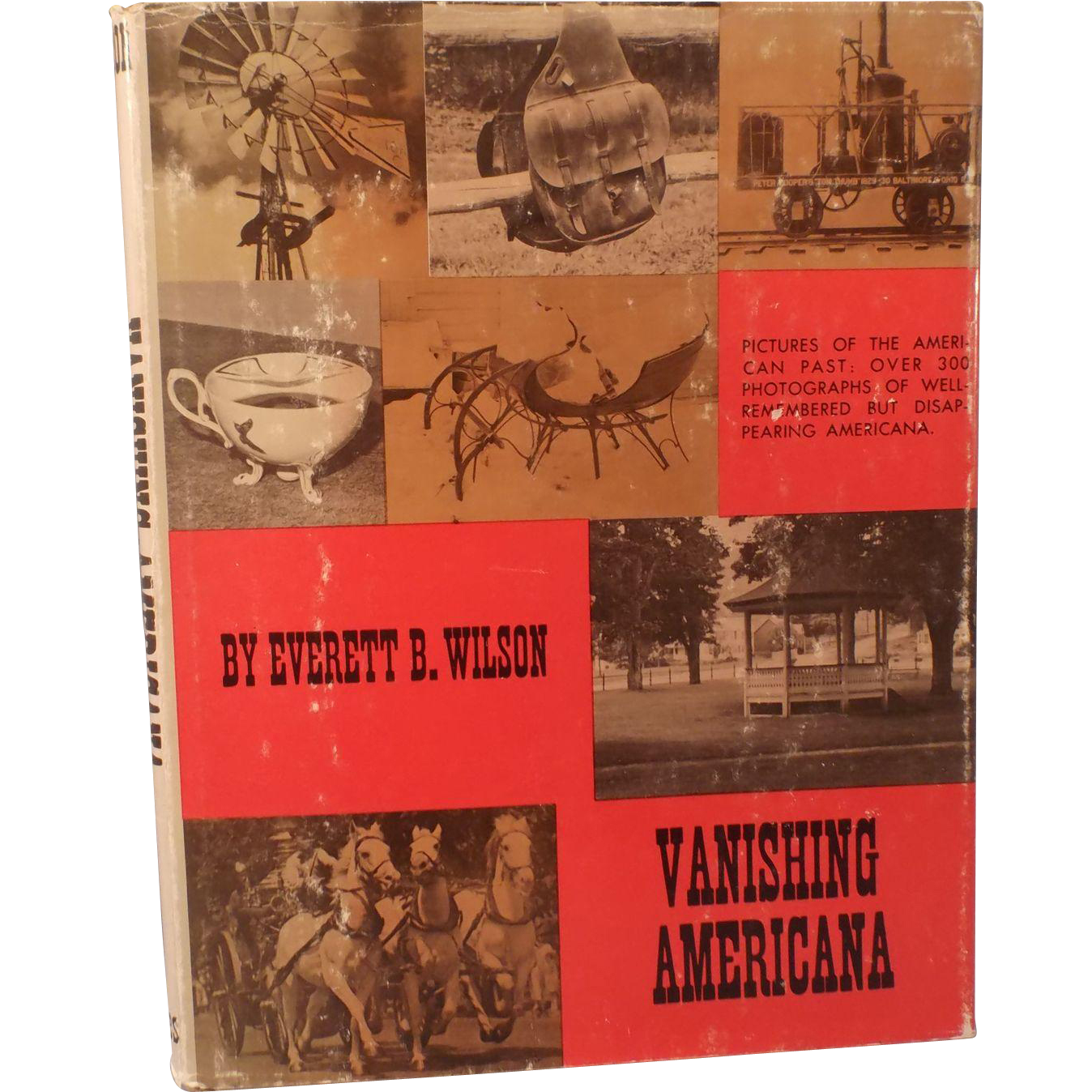 Vanishing Americana. Pictures of the American Past: Over 300 Photographs of Well-Remembered but Disappering Americana., Everett B. Wilson