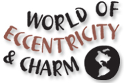World of Eccentricity & Charm