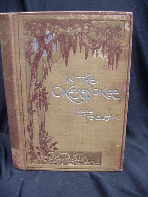 In the Okefenokee, 1895 First Edition, Louis Pendleton, Author Signed