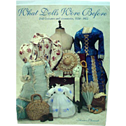 What Dolls Wore Before Costumes & Accessories, 1850-1925, !997 Book
