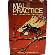 Male Practice How Doctors Manipulate Women by Robert S Mendelsohn, MD Hardcover 1981