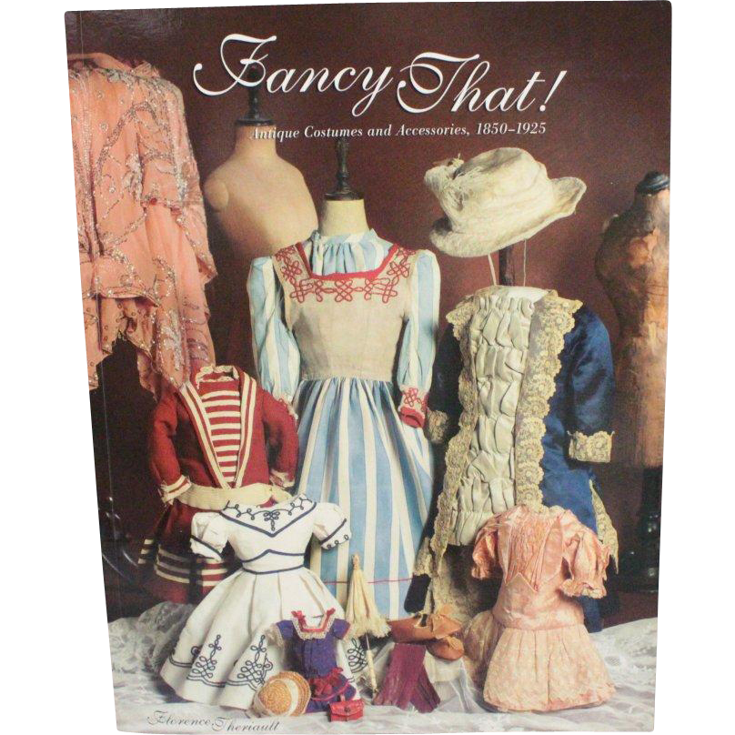 Book Fancy That Antique Costumes and Accessories 1850 to 1925 by Florence Theriault