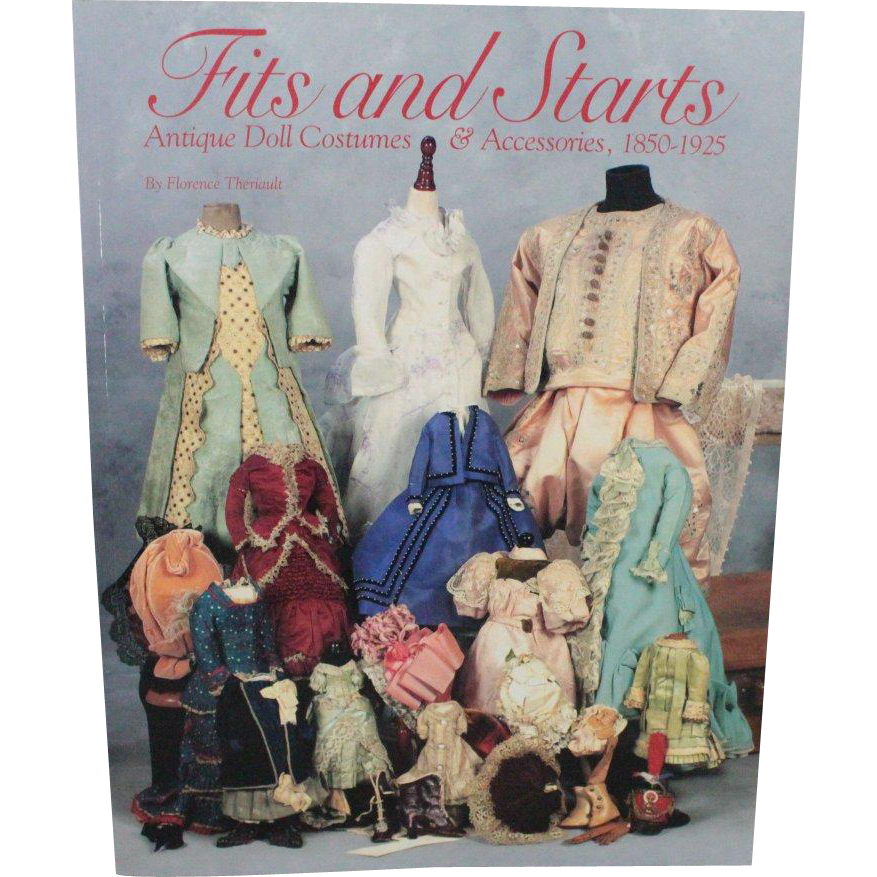 Book Fits and Starts Antique Doll Costumes Accessories 1850-1925 by Florence Theriault