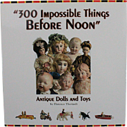 Book 300 Impossible Things Before Noon Antique Dolls and Toys by Florence Theriault