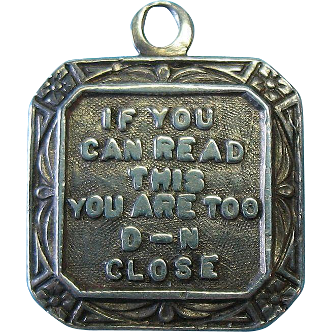 "Vintage Sterling 1940s Charm ""IF YOU CAN READ THIS YOU ARE TOO D-N CLOSE"""