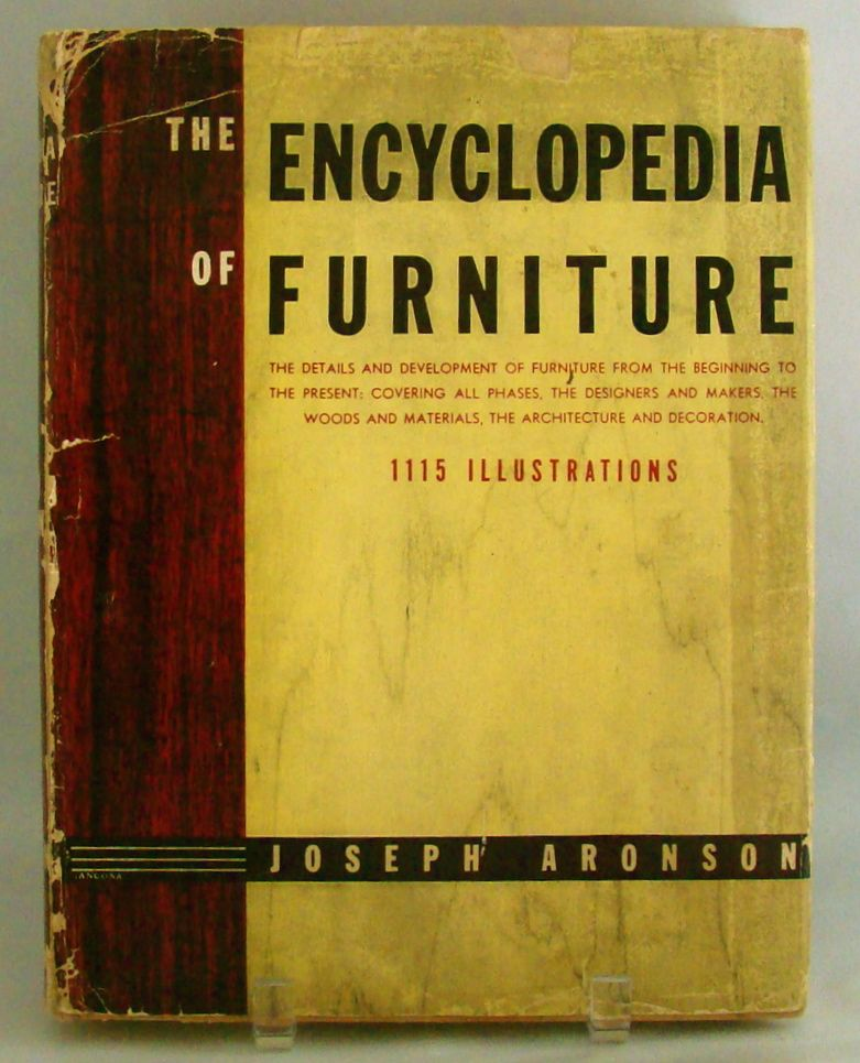 The Encyclopedia of Furniture, by Joseph Aronson, 1941, Fourth Printing.