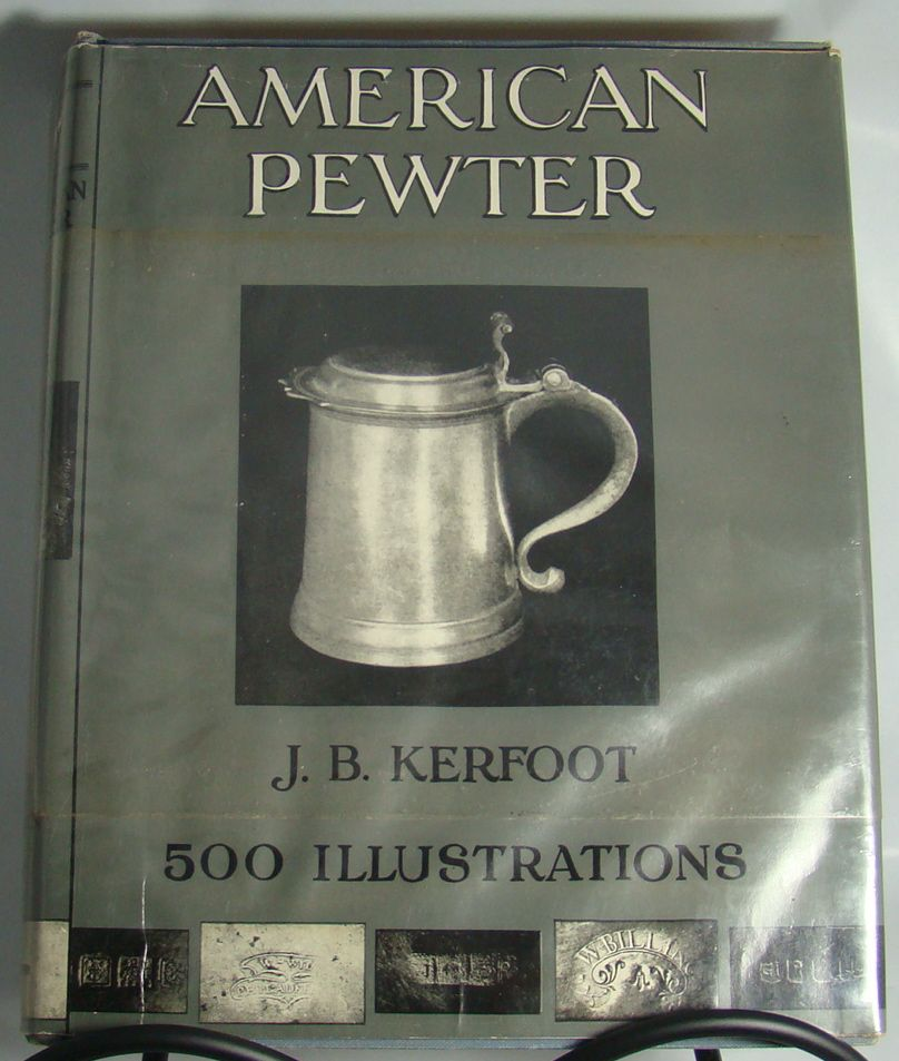 American Pewter, by J. B. Kerfoot, 1942 Second Printing.