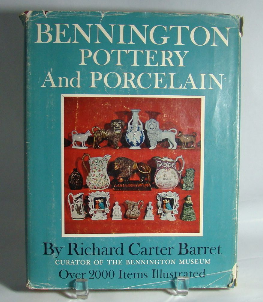 Bennington Pottery and Porcelain, by Richard Carter Barret – Curator of the Bennington Museum, 1958, First Edition.
