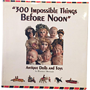 Doll Reference Book: Theriault's: 300 Impossible Things Before Noon - Bisque China Etc Dolls!