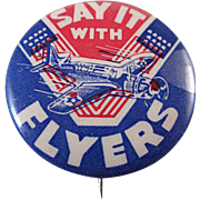 Celluloid Homefront Pinback 'Say it With Flyers' WWII
