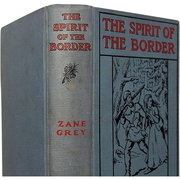 """The Spirit of the Border"" Zane Grey, A.L. Burt 1st Ed, 1st state"