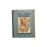 "Charming Childrens Book ""The Spring Cleaning"" 1st Ed. Frances Hodgson Burnett"