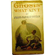 Ghosts What Ain't  Ellis Parker Butler 1st Edition DJ