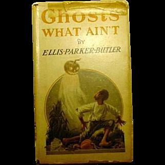 Ghosts What Ain't  Ellis Parker Butler 1st Edition DJ