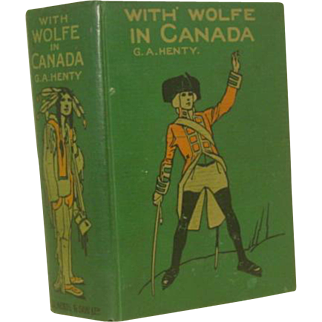 """1st Canadian Edition 1896 """"With Wolfe in Canada"""" by G. A. Henty"""