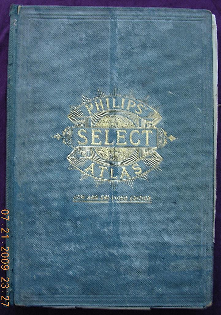 1889 PHILIPS Select Atlas, George Philip & Son. London.