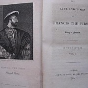 1829 First Edition in 2 Volumes 'The Life  & Times of  FRANCIS THE FIRST - King of France