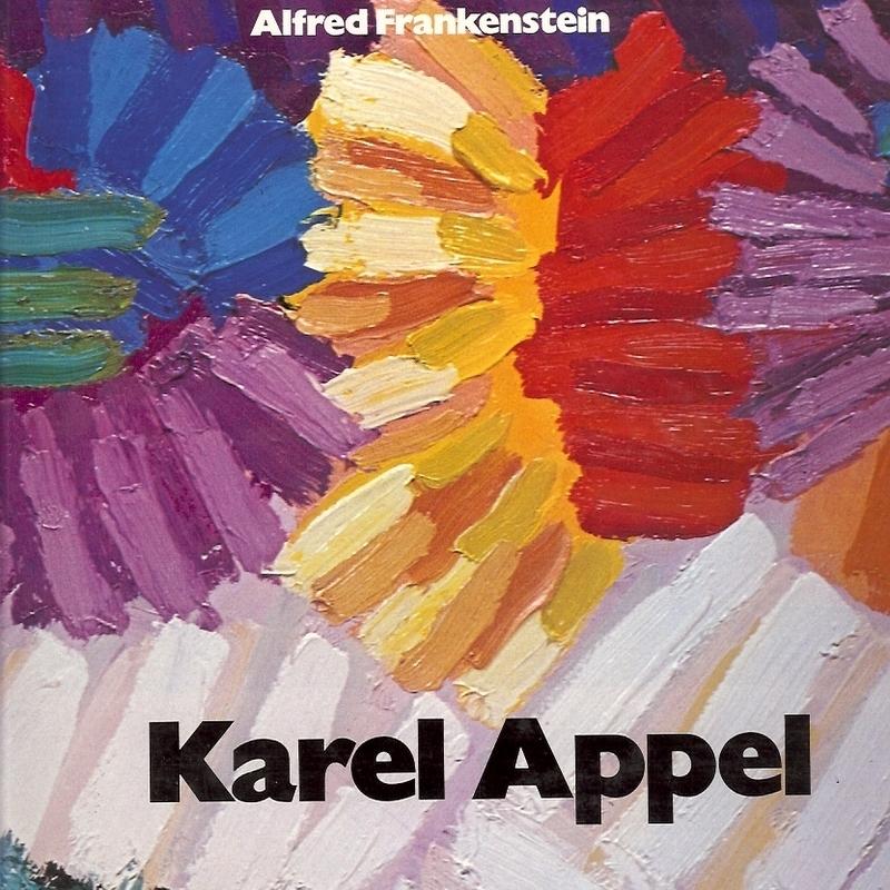 Karel Appel by Alfred Frankenstein - First Edition - Signed by Artist