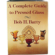 A Complete Guide to Pressed Glass - Old Reference Book by Bob H. Batty