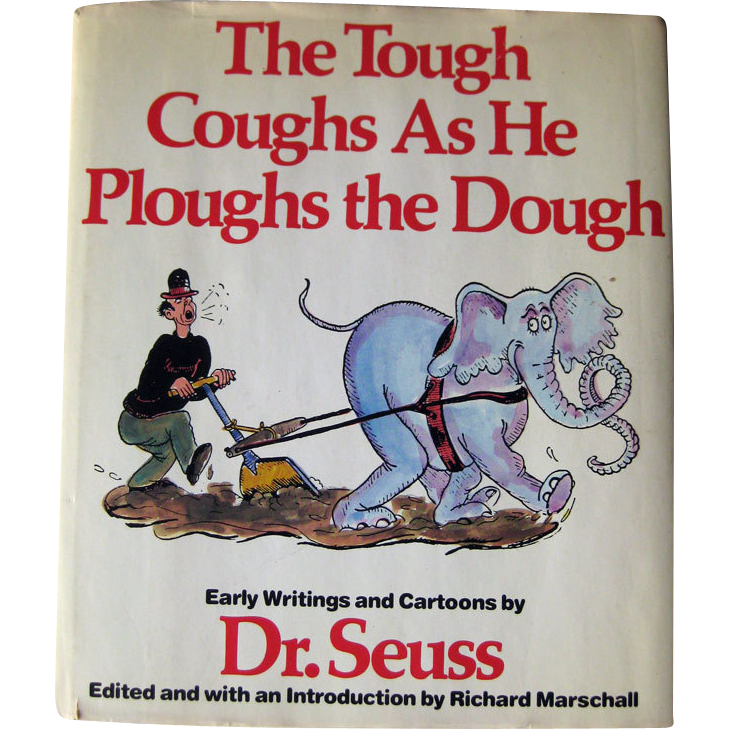 The Tough Coughs As He Ploughs The Dough Early Dr. Seuss Cartoons and Writings / Rare Book / Gift Book