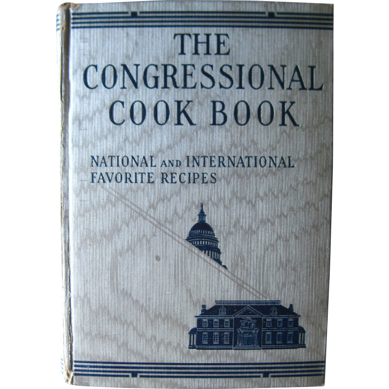 The Congressional Cook Book / Recipes / Cookbook / 1930s / Entertainment / Washington DC / Congressional Club / Eleanor Roosevelt