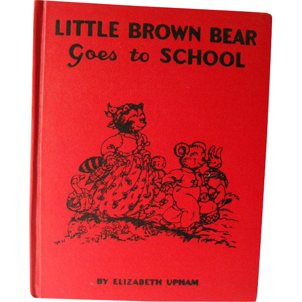 Little Brown Bear Goes To School Elizabeth Upham - Illustrated Childrens Book - Gift Book - Marjorie Hartwell Illustrator - 1950s Book