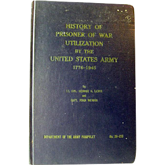 History Of Prisoner Of War Utilization By The United States Army 1776 to 1945 - Military History - Department of the Army Pamphlet No 20-213
