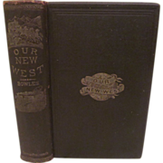 1869 Our New West, Records of Travel Between the Mississippi River and the Pacific Ocean, Samuel Bowles, Hartford Publishing Company