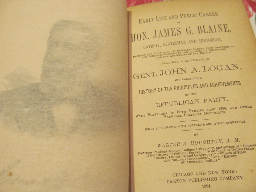 1884 The Lives of James G Blaine and John A Logan, History of Republican Party by Walter R Houghton, Caxton Publishing Company