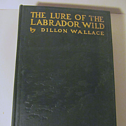 1905 The Lure of the Labrador Wild, the Story of the Hubbard,Wallace,Elson Expedition by Dillon Wallace, Illustrations, Maps, Publ Fleming H Revell Company