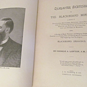 1898 Character Sketches: or The BlackBoard Mirror by George A Lofton, Illustrated, Publ J R Florida & Co