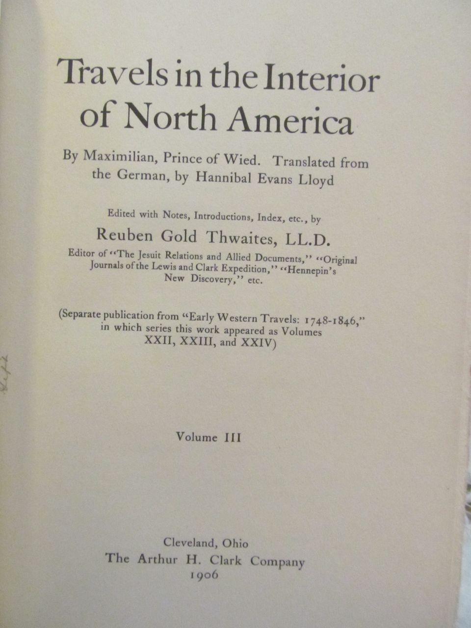 1906 Early Western Travels 1748-1846, Volume XXIV, Maximilian Part 3, Edited by Reuben Gold Thwaites, Publ The Arthur H Clark Company