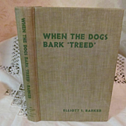 "1946 When the Dogs Bark ""Treed"" by Elliot S Barker, Author Signed, Publ University of New Mexico Press"