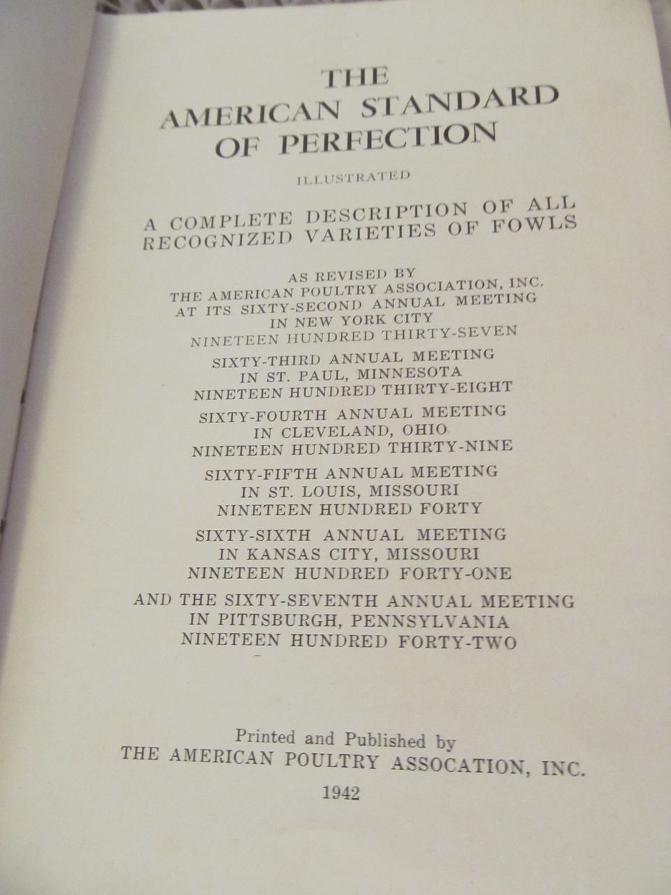 1942 American Standard of Perfection,  A Complete Description of all Recognized Varieties of Fowls, Illustrated, Publ The American Poultry Association, Inc