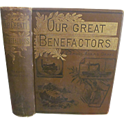 1888 Our World's Great Benefactors, Short Biographies of the Men and Women Most Eminent in Philanthropy, Patriotism, Art, Literature, Discovery, Science, Invention