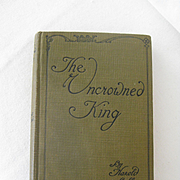 """C1910 Linen Covered Book """"The Uncrowned King"""" by Harold Bell Wright"""