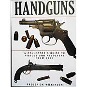 Handguns: A Collector's Guide to Pistols and Revolvers from 1850 to the Present hardcover reference book by Frederick Wilkinson