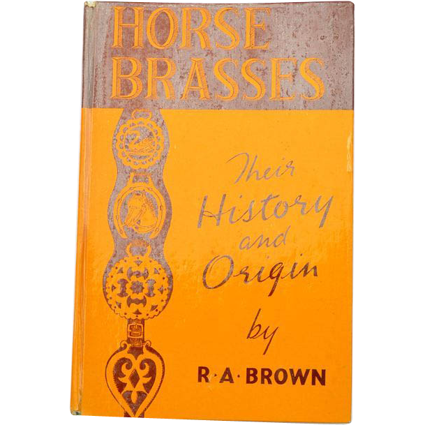 1963 HORSE BRASSES: Their History And Origin by R.A. Brown, Hard To Find Book!