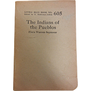 """Little Blue Book No. 605 Copyrighted 1924 - """"The Indians of the Pueblos"""" by Flora Warren Seymour"""