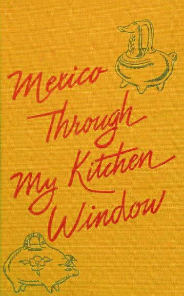 1961 Cookbook - Mexico Through My Kitchen Window – Illustrated 1st Ed / Vintage