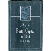WWII Era How to Build Capital in 1945 Book by A. T. Miller