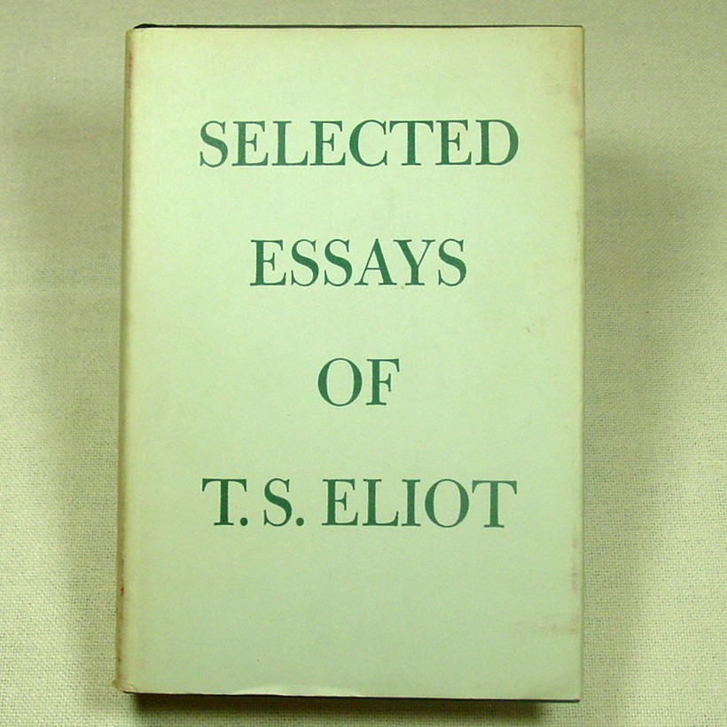 t. s. eliot whose essay the metaphysical poets 1921 T s eliot and metaphysical laughter: a phenomenology of an anticipation of eliot's later stance as a religious poet and selected essays.
