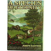 A Species of Eternity, America's Early Naturalists, Kastner, First Edition