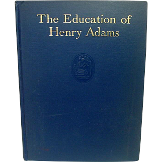 The Education of Henry Adams, An Autobiography, 1918, Houghton Mifflin, First Edition