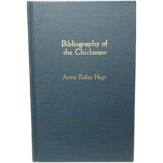 Bibliography of the Chickasaw, by Professor Anne Kelley Hoyt, 1987, First Edition ~ The Chickasaw Nation, The Five Civilized Tribes, more