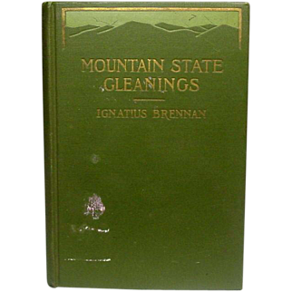 Mountain States Gleanings ~ Ignatius Brennan ~ 1911, First Edition ~ Richard G. Badger, The Gorham Press, Boston ~ Poetry