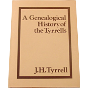 A Genealogical History of the Tyrrells ~ J.H. Tyrrell ~ 1980 ~ First Thus