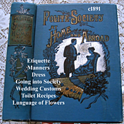 C1891 Polite Society At Home And Abroad Book Etiquette Manners Wedding Parties Customs Toilet Recipes Language of Flowers