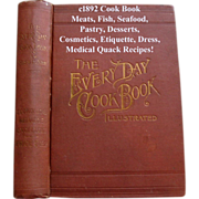 c1892 Every Day Cook Book and Family Compendium Recipes Meats Fish Chicken Pastry Decorum Etiquette Perfume Dress Cosmetics Quack Medicine - Red Tag Sale Item